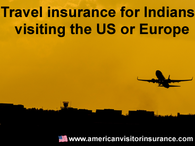 travel insurance for indians visiting US or Europe