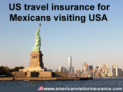 travel insurance for mexicans visitng USA